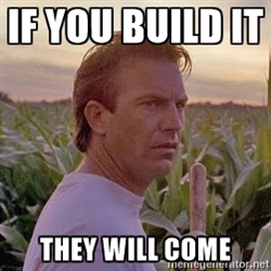 """Field Of Dreams, """"If you build it they will come"""""""